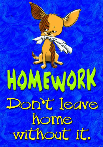 HOMEWORK DONT LEAVE HOME POSTER
