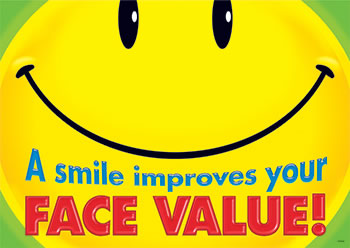 A SMILE IMPROVES YOUR FACE VALUE