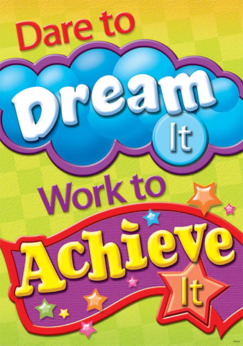 DARE TO DREAM IT WORK TO ACHIEVE IT